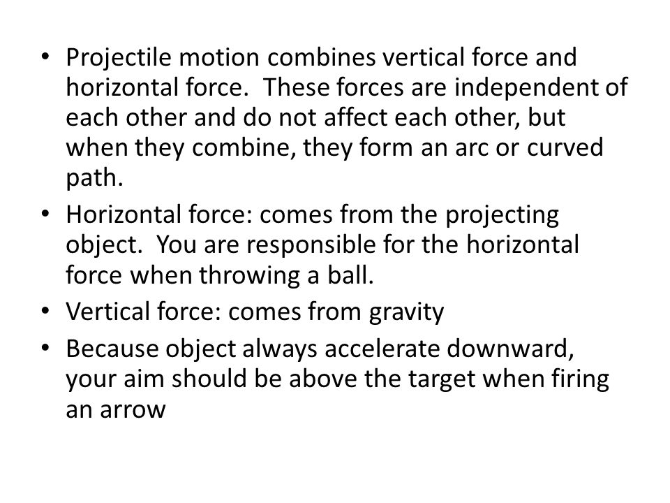 Projectile motion combines vertical force and horizontal force