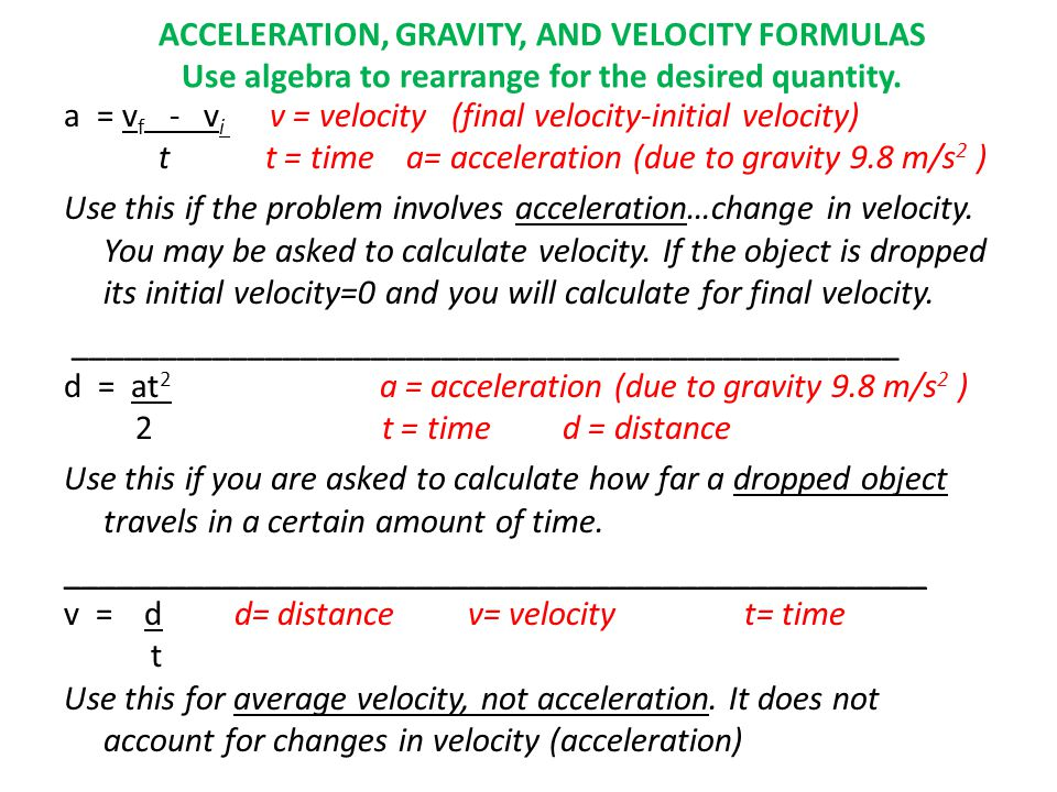 ACCELERATION, GRAVITY, AND VELOCITY FORMULAS Use algebra to rearrange for the desired quantity.