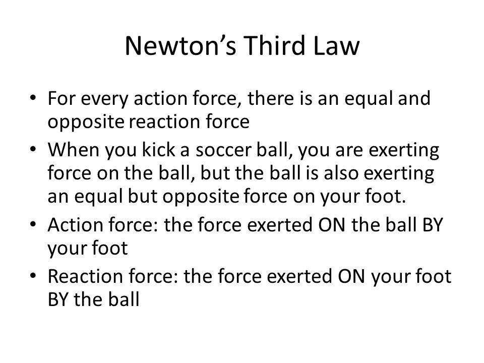 Newton's Third Law For every action force, there is an equal and opposite reaction force.