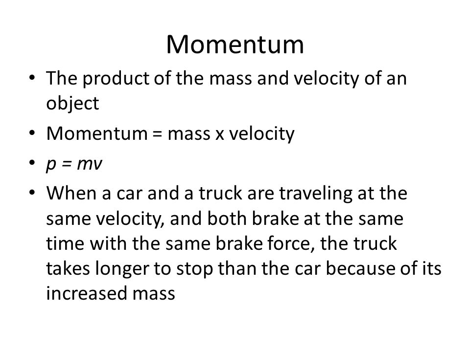 Momentum The product of the mass and velocity of an object