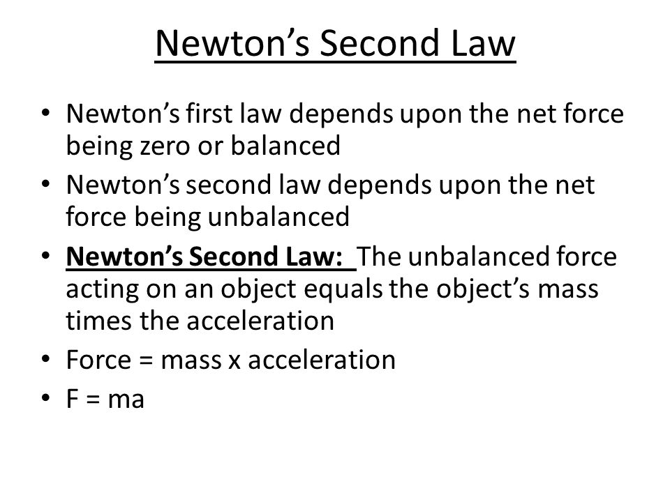 Newton's Second Law Newton's first law depends upon the net force being zero or balanced.