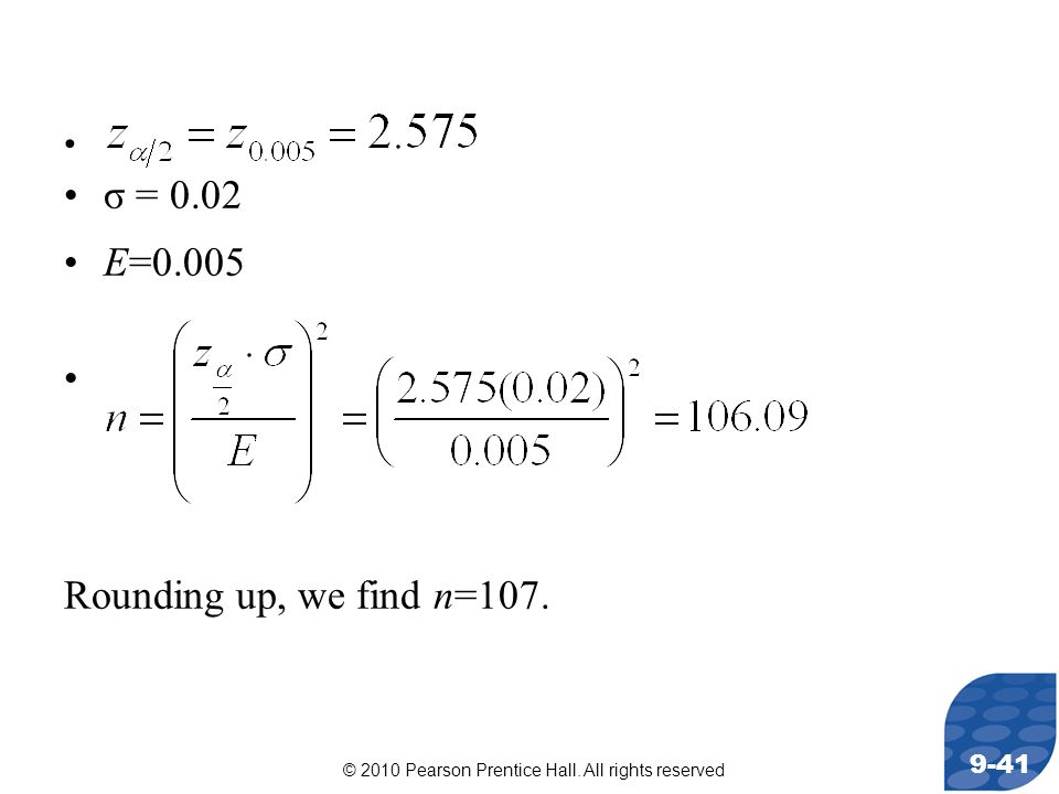 σ = 0.02 E=0.005 Rounding up, we find n=107.