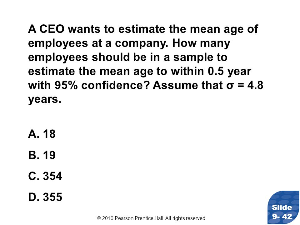 A CEO wants to estimate the mean age of employees at a company