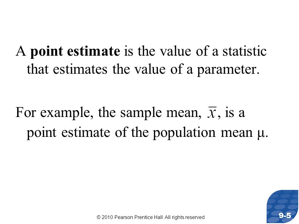 A point estimate is the value of a statistic that estimates the value of a parameter.