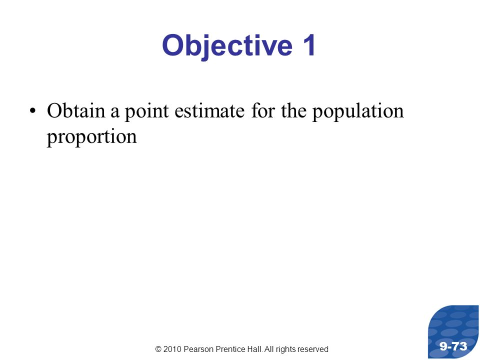 Objective 1 Obtain a point estimate for the population proportion
