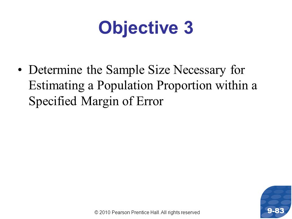 Objective 3 Determine the Sample Size Necessary for Estimating a Population Proportion within a Specified Margin of Error.