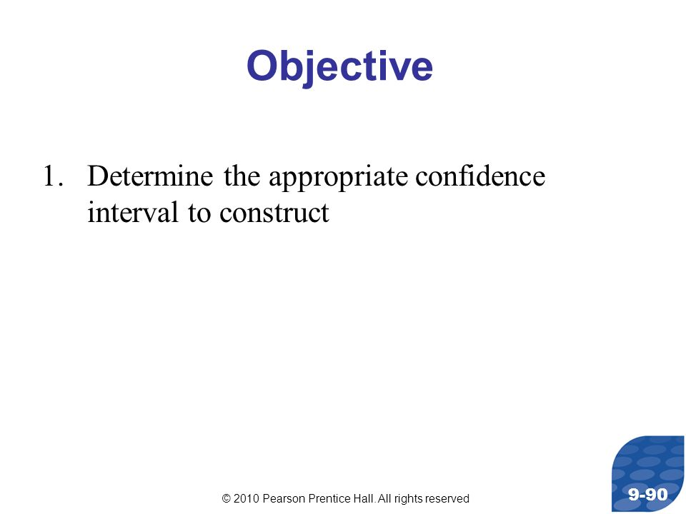 Objective Determine the appropriate confidence interval to construct