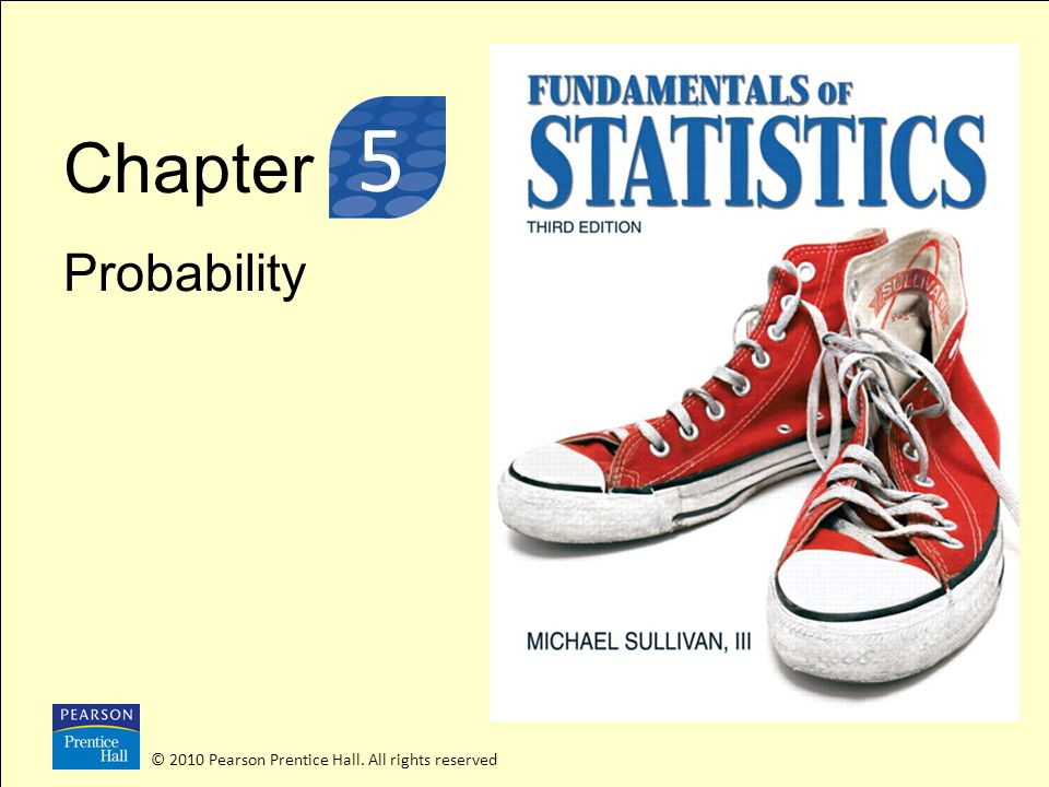 3 5 Chapter Probability © 2010 Pearson Prentice Hall. All rights reserved