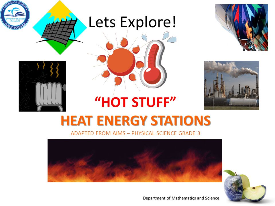 Lets Explore! Hot Stuff Heat Energy Stations Adapted from AIMS – Physical Science Grade 3