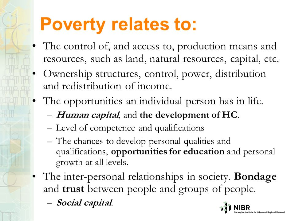 Poverty relates to: The control of, and access to, production means and resources, such as land, natural resources, capital, etc.