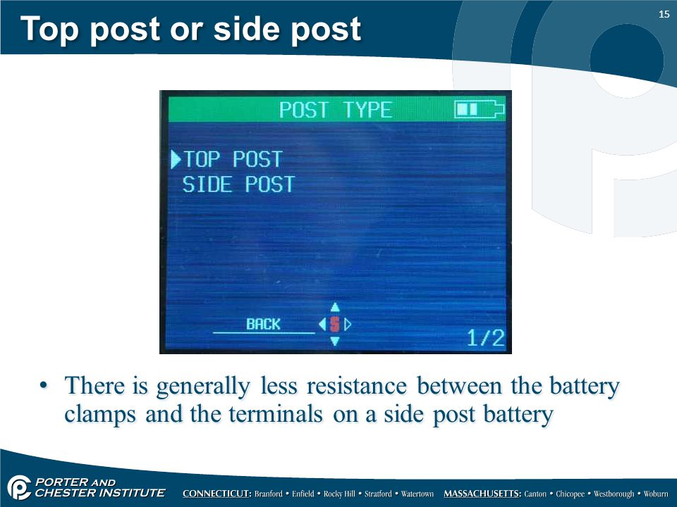 Top post or side post There is generally less resistance between the battery clamps and the terminals on a side post battery.