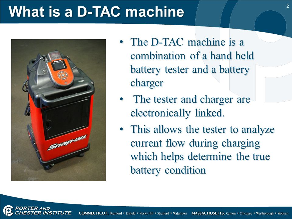 What is a D-TAC machine The D-TAC machine is a combination of a hand held battery tester and a battery charger.