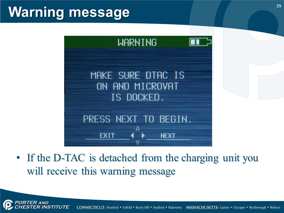 Warning message If the D-TAC is detached from the charging unit you will receive this warning message.