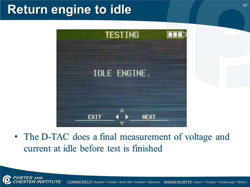 Return engine to idle The D-TAC does a final measurement of voltage and current at idle before test is finished.