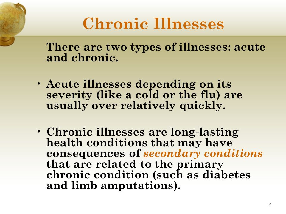 Chronic Illnesses There are two types of illnesses: acute and chronic.