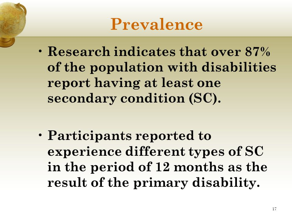 Prevalence Research indicates that over 87% of the population with disabilities report having at least one secondary condition (SC).