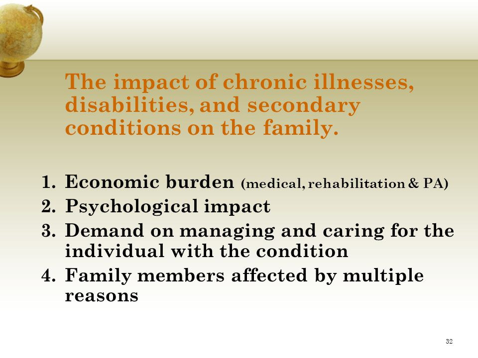 The impact of chronic illnesses, disabilities, and secondary conditions on the family.