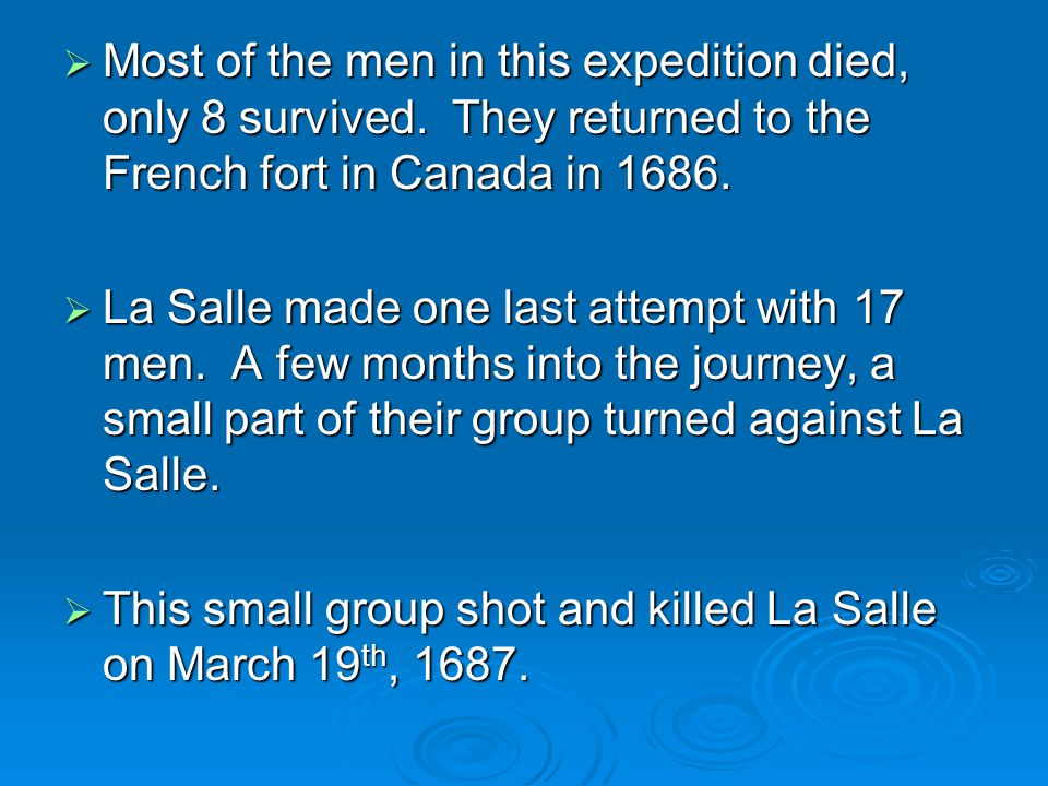 Most of the men in this expedition died, only 8 survived