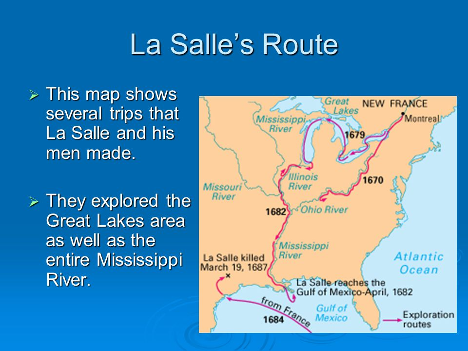 La Salle's Route This map shows several trips that La Salle and his men made.