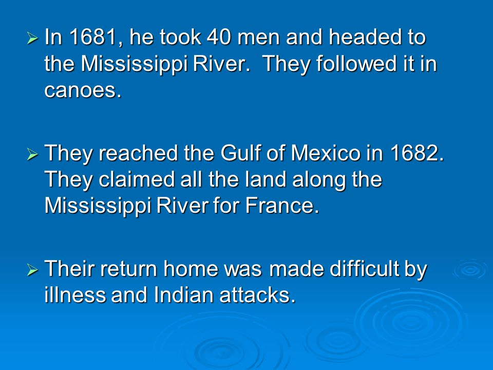 In 1681, he took 40 men and headed to the Mississippi River
