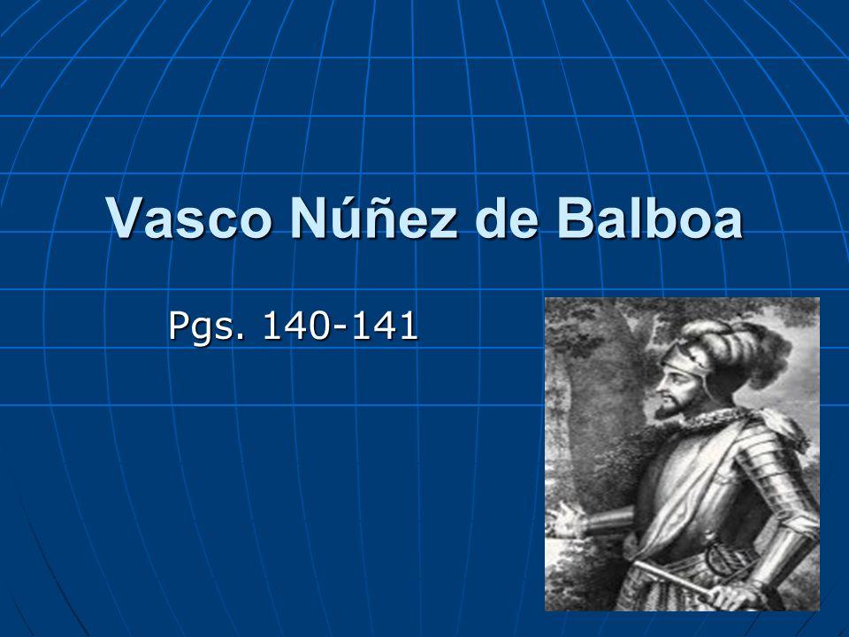 Vasco Núñez de Balboa Pgs. 140-141