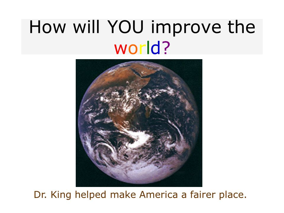 How will YOU improve the world