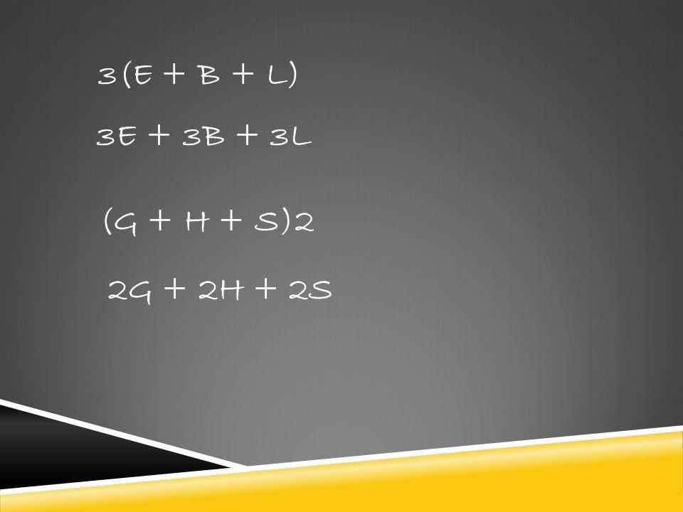 3(E + B + L) 3E + 3B + 3L (G + H + S)2 2G + 2H + 2S