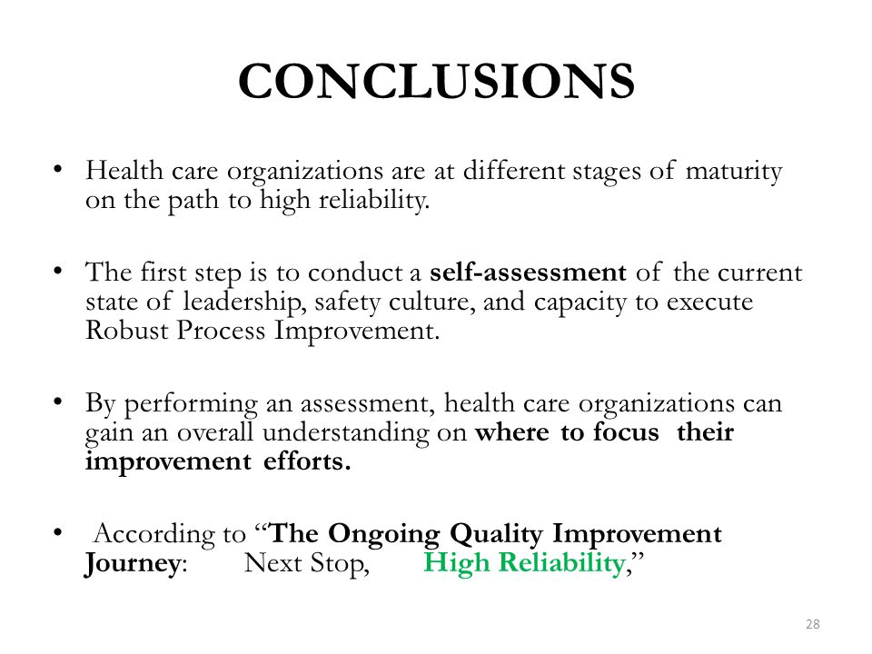 CONCLUSIONS Health care organizations are at different stages of maturity on the path to high reliability.