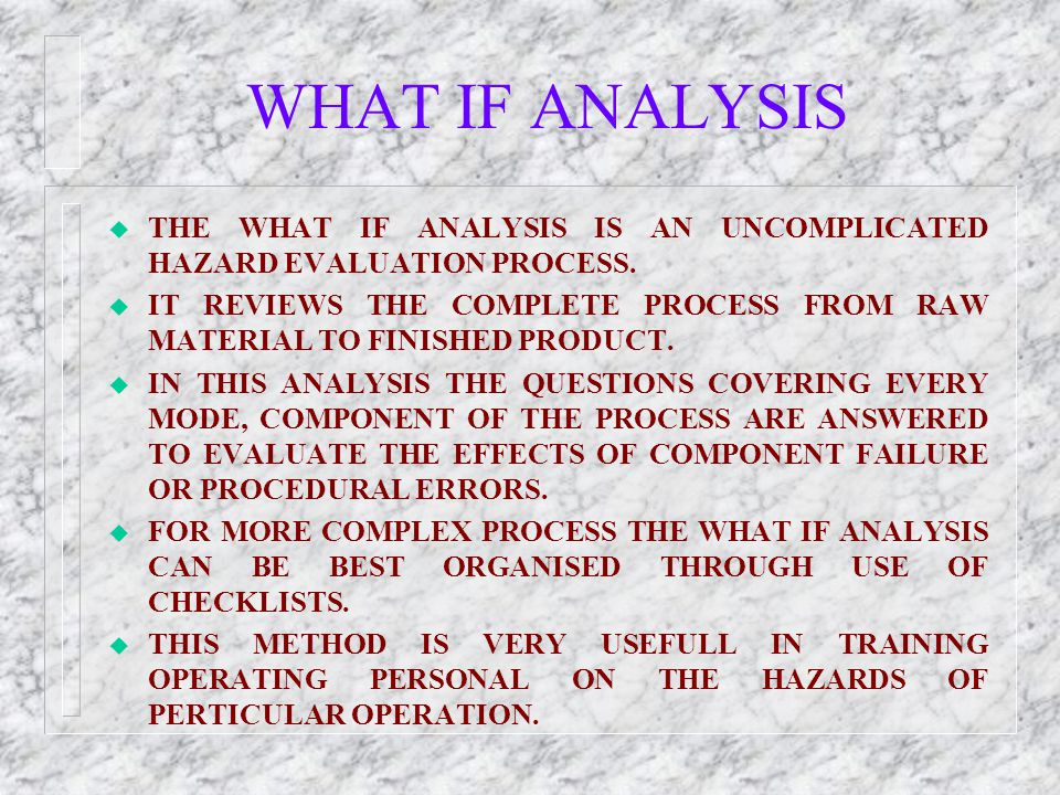 WHAT IF ANALYSIS THE WHAT IF ANALYSIS IS AN UNCOMPLICATED HAZARD EVALUATION PROCESS.