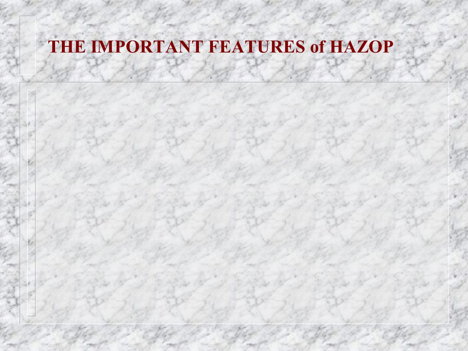 THE IMPORTANT FEATURES of HAZOP