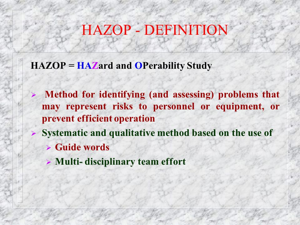 HAZOP - DEFINITION HAZOP = HAZard and OPerability Study