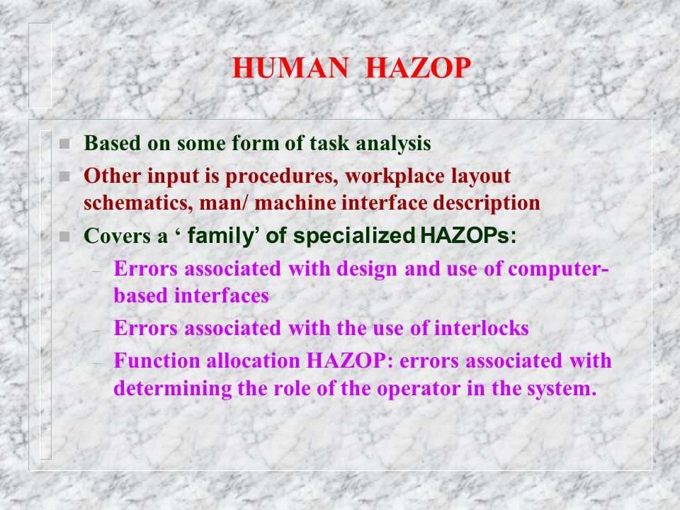 HUMAN HAZOP Based on some form of task analysis