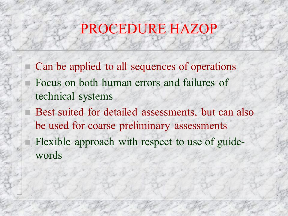 PROCEDURE HAZOP Can be applied to all sequences of operations