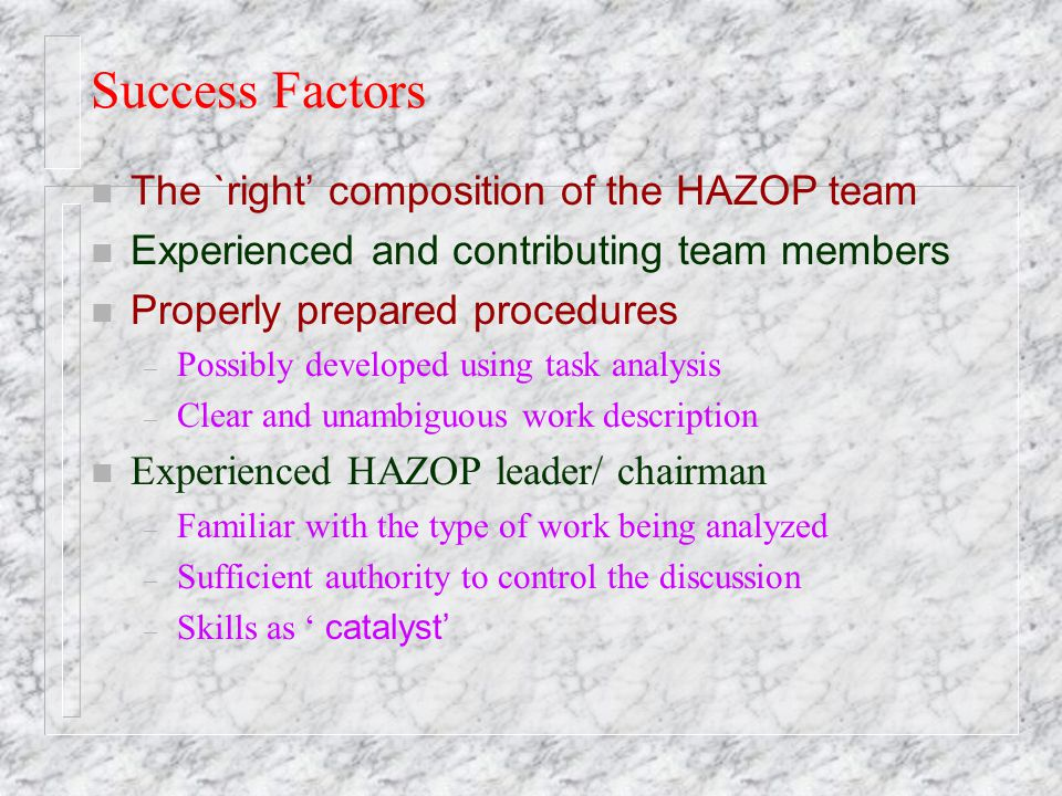 Success Factors The `right' composition of the HAZOP team