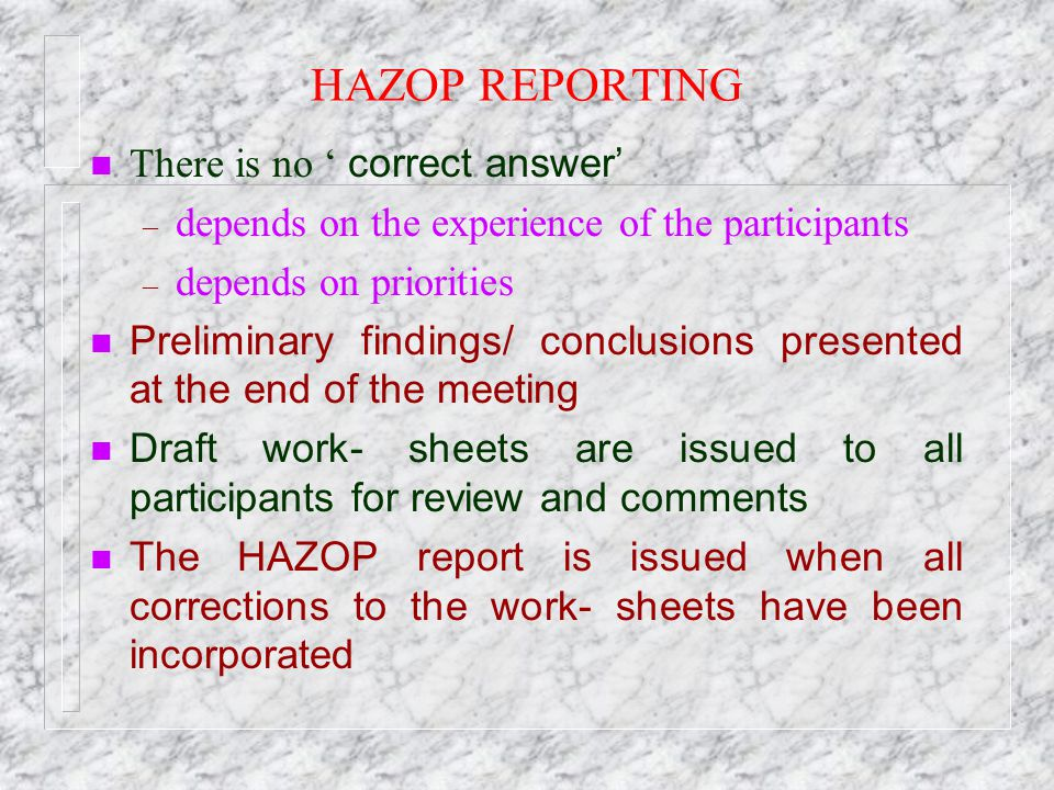 HAZOP REPORTING There is no ' correct answer'