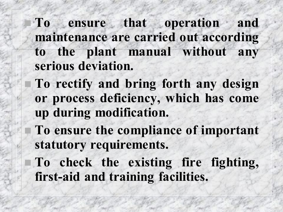 To ensure that operation and maintenance are carried out according to the plant manual without any serious deviation.