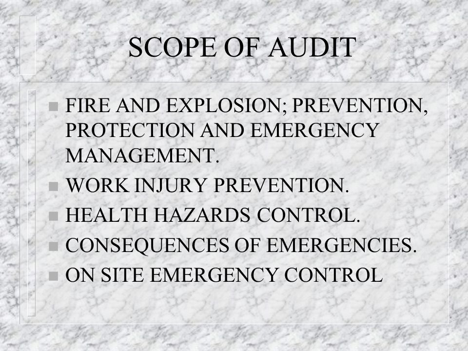 SCOPE OF AUDIT FIRE AND EXPLOSION; PREVENTION, PROTECTION AND EMERGENCY MANAGEMENT. WORK INJURY PREVENTION.