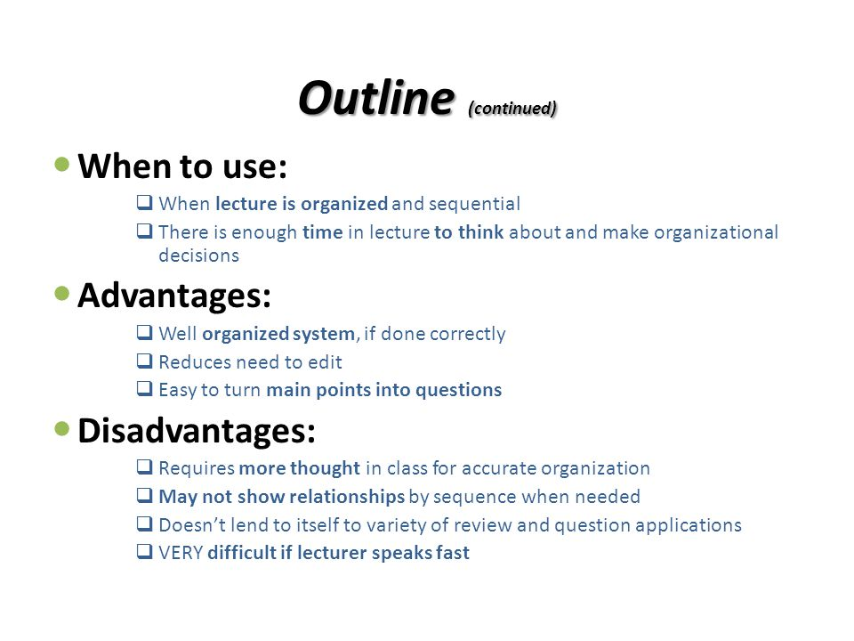 Outline (continued) When to use: Advantages: Disadvantages: