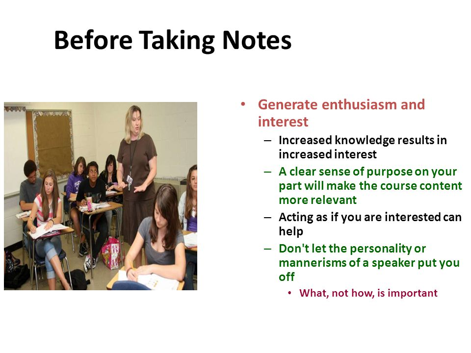 Before Taking Notes Generate enthusiasm and interest