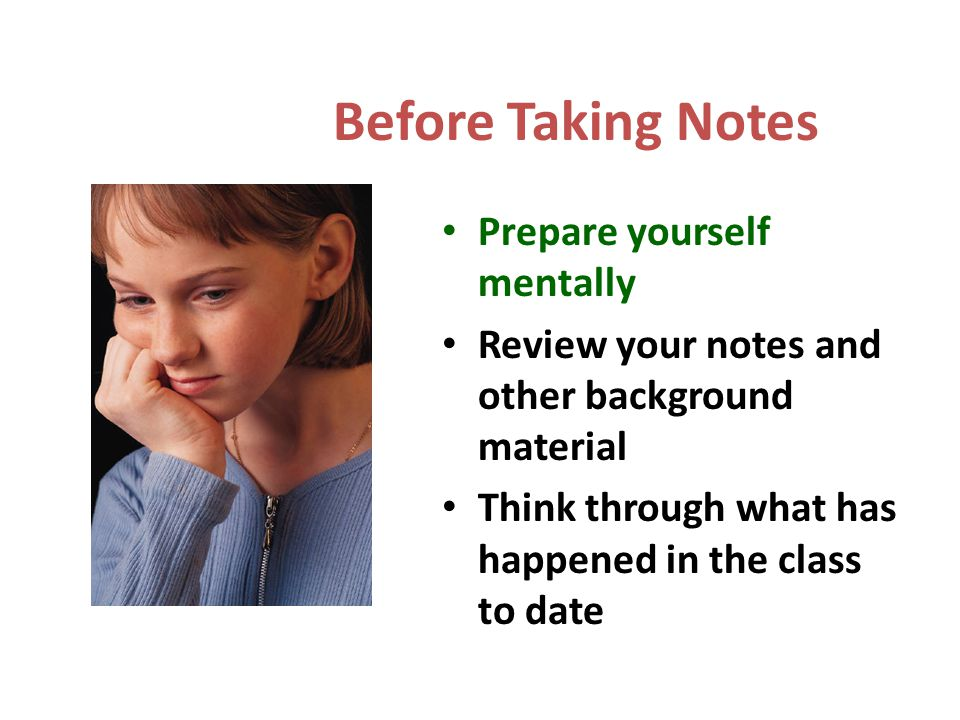 Before Taking Notes Prepare yourself mentally