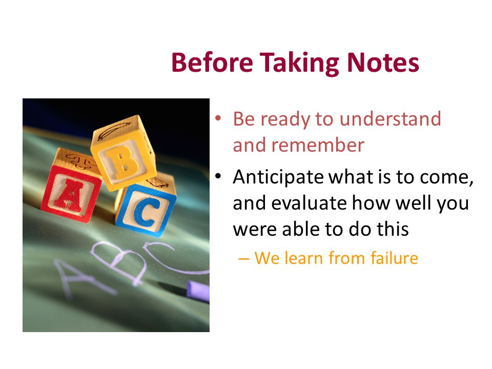 Before Taking Notes Be ready to understand and remember
