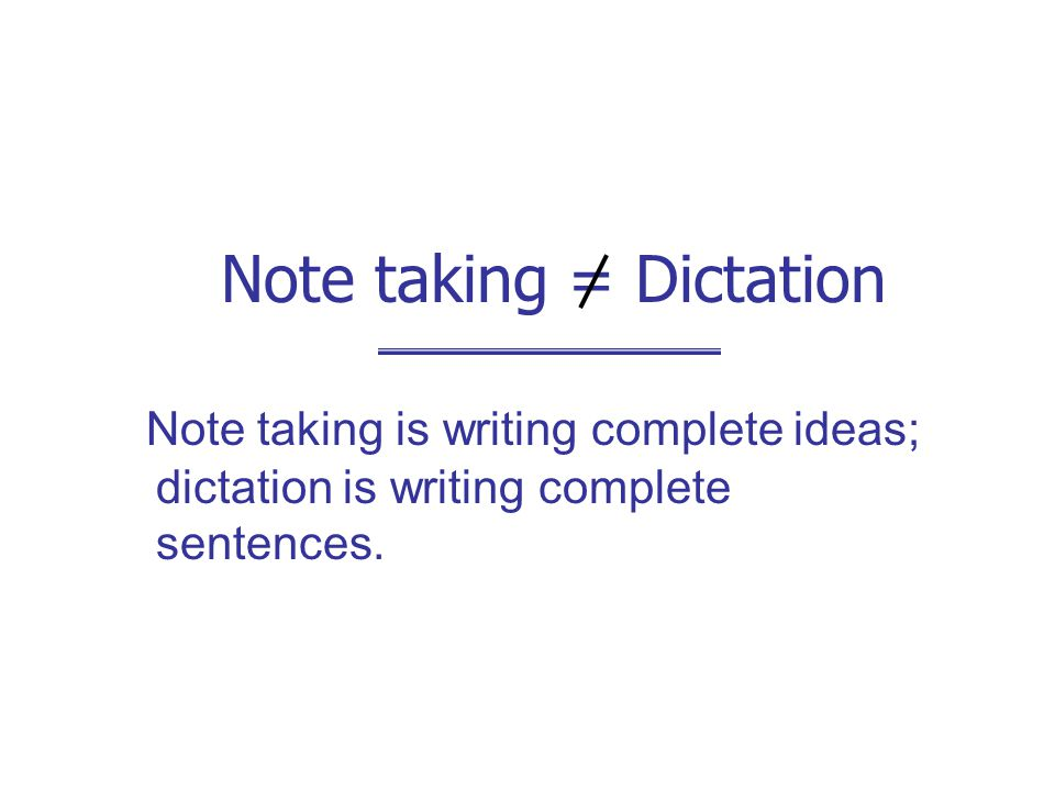 Note taking = Dictation