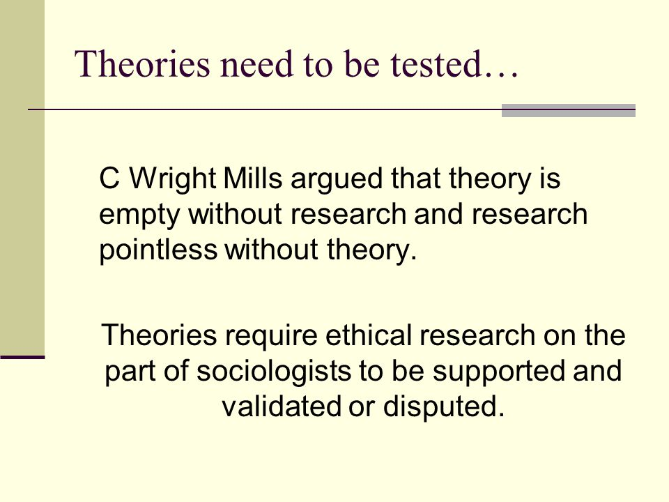 Theories need to be tested…