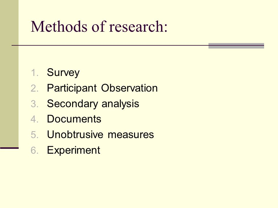 Methods of research: Survey Participant Observation Secondary analysis