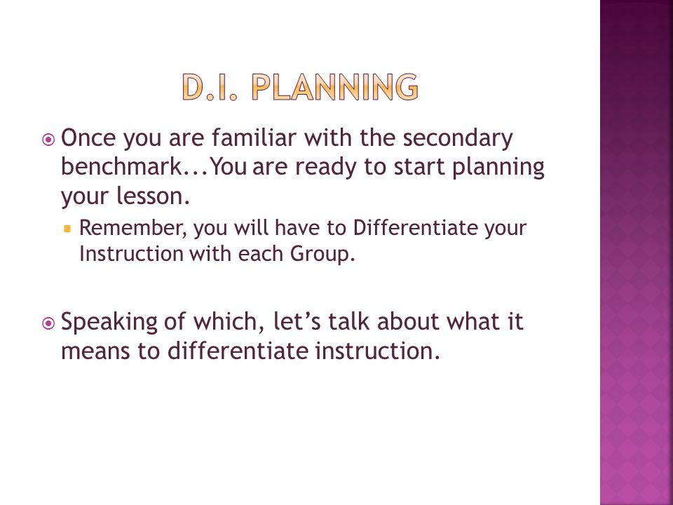 D.I. Planning Once you are familiar with the secondary benchmark...You are ready to start planning your lesson.