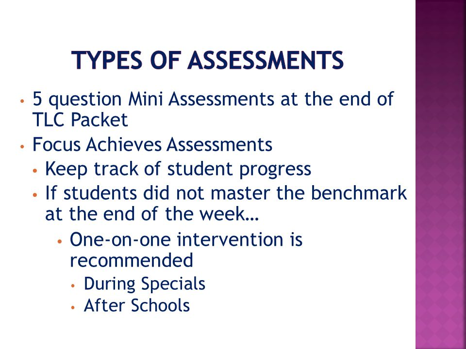Types of Assessments 5 question Mini Assessments at the end of TLC Packet. Focus Achieves Assessments.