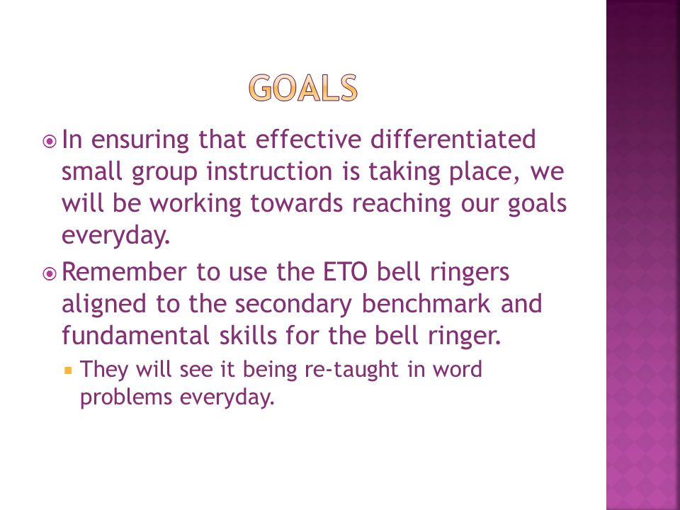 Goals In ensuring that effective differentiated small group instruction is taking place, we will be working towards reaching our goals everyday.