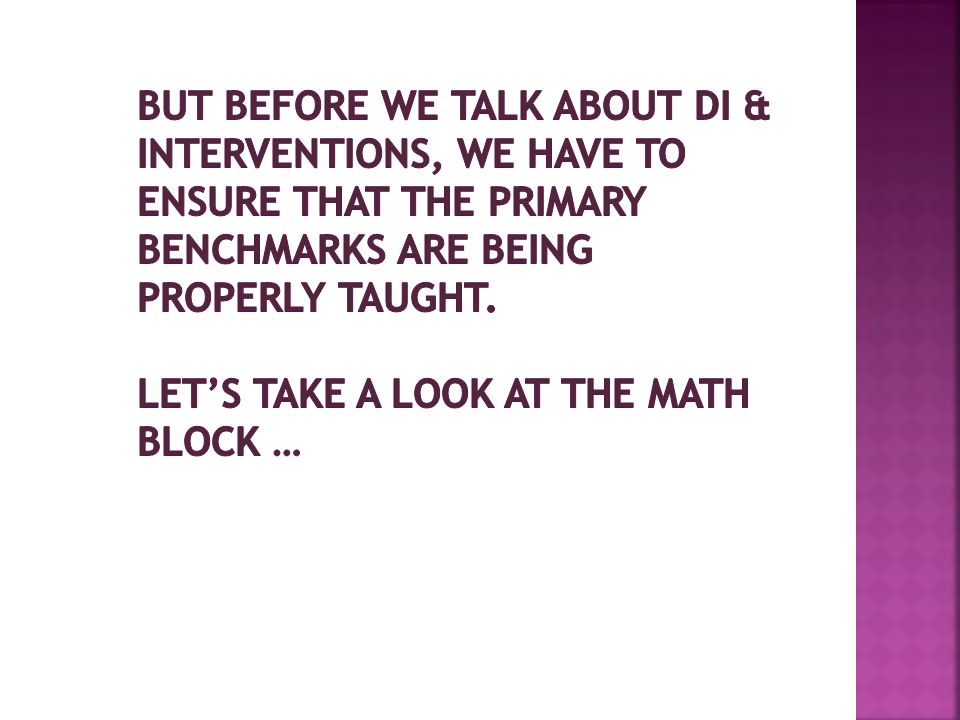 But before we talk about DI & Interventions, we have to ensure that the PRIMARY benchmarks are being properly taught.