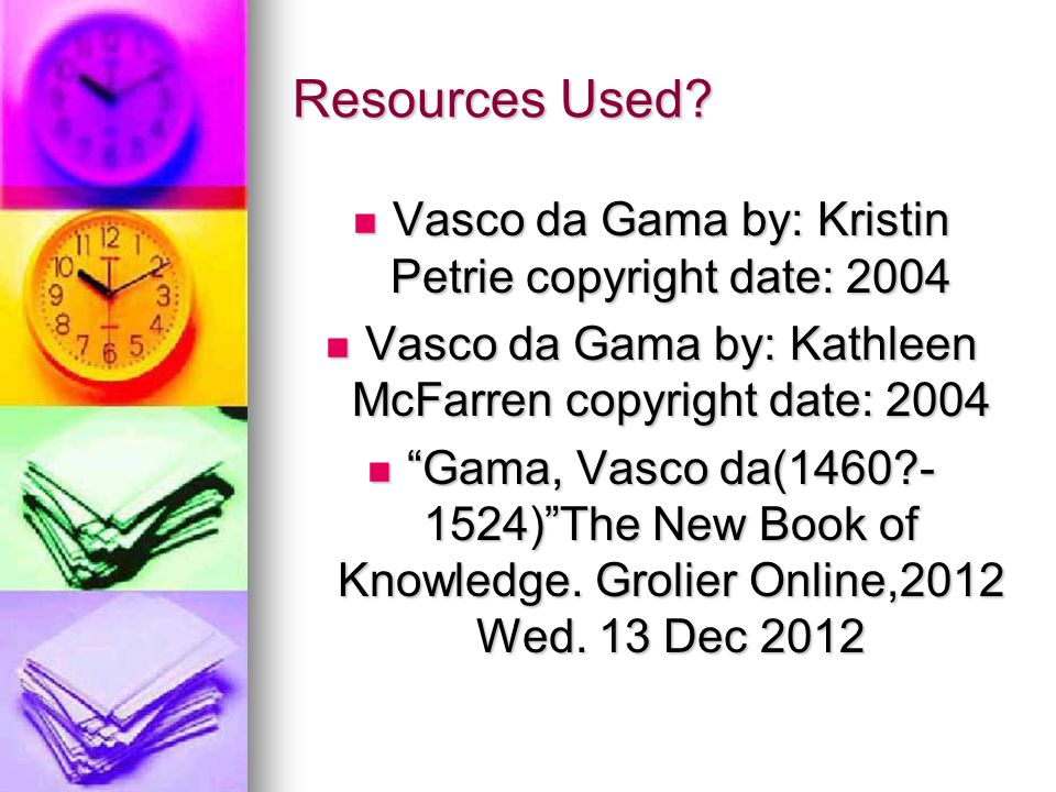 Resources Used Vasco da Gama by: Kristin Petrie copyright date: 2004