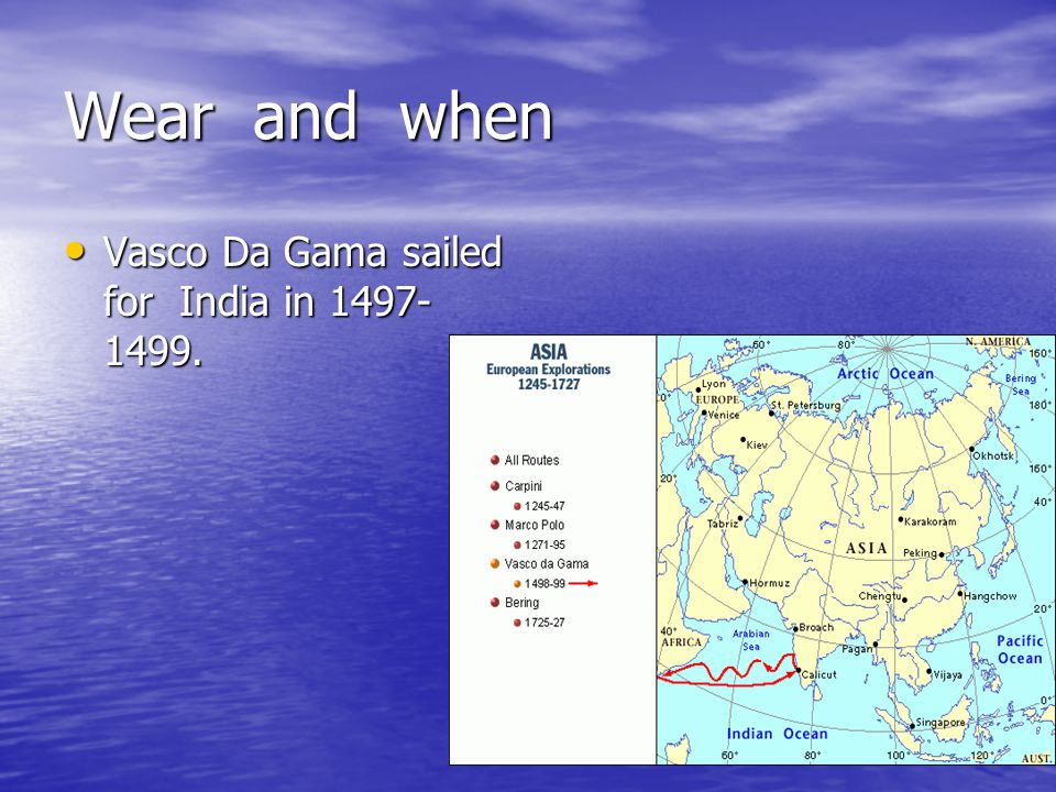 Wear and when Vasco Da Gama sailed for India in 1497-1499.